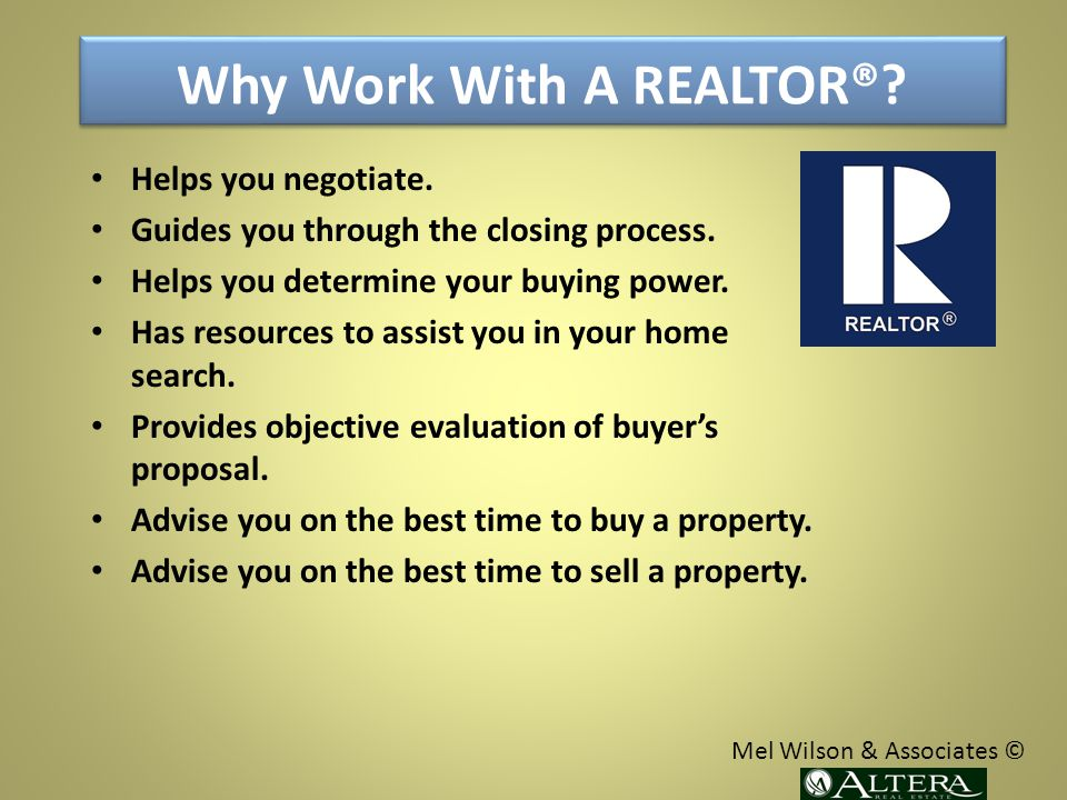 Why Work With A REALTOR®. Helps you negotiate. Guides you through the closing process.