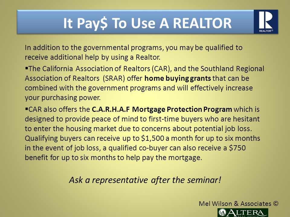 It Pay$ To Use A REALTOR In addition to the governmental programs, you may be qualified to receive additional help by using a Realtor.