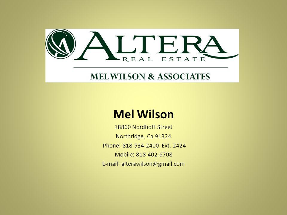 Mel Wilson 18860 Nordhoff Street Northridge, Ca 91324 Phone: 818-534-2400 Ext. 2424 Mobile: 818-402-6708 E-mail: alterawilson@gmail.com