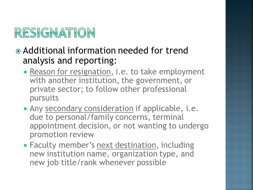 Additional information needed for trend analysis and reporting: Reason for resignation, i.e. to take employment with another institution, the governme