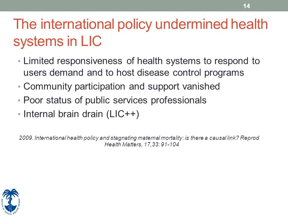 14 The international policy undermined health systems in LIC Limited responsiveness of health systems to respond to users demand and to host disease c