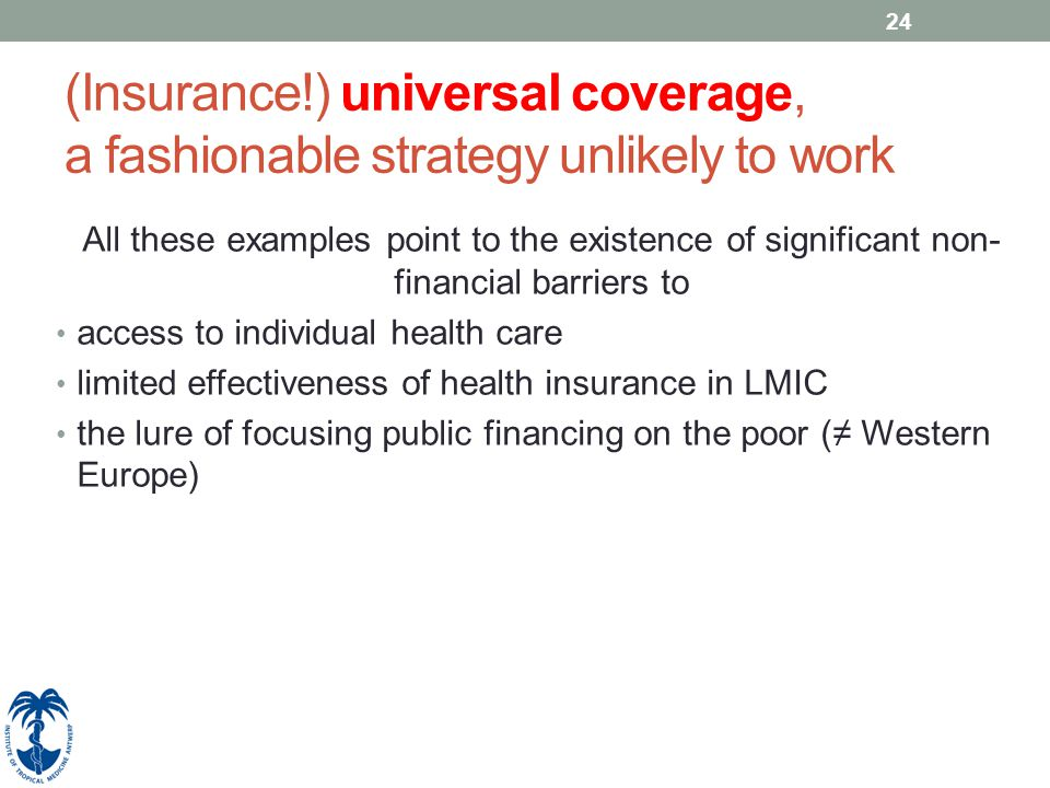 24 (Insurance!) universal coverage, a fashionable strategy unlikely to work All these examples point to the existence of significant non- financial ba