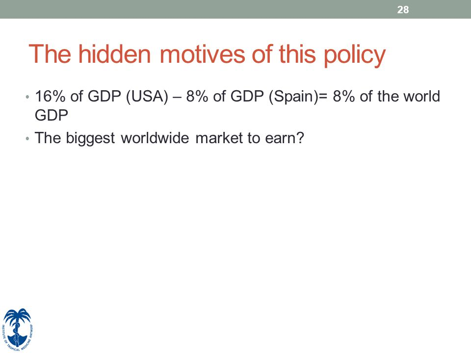 28 The hidden motives of this policy 16% of GDP (USA) – 8% of GDP (Spain)= 8% of the world GDP The biggest worldwide market to earn?