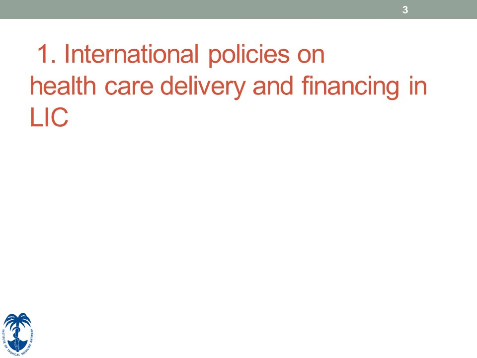 3 1. International policies on health care delivery and financing in LIC