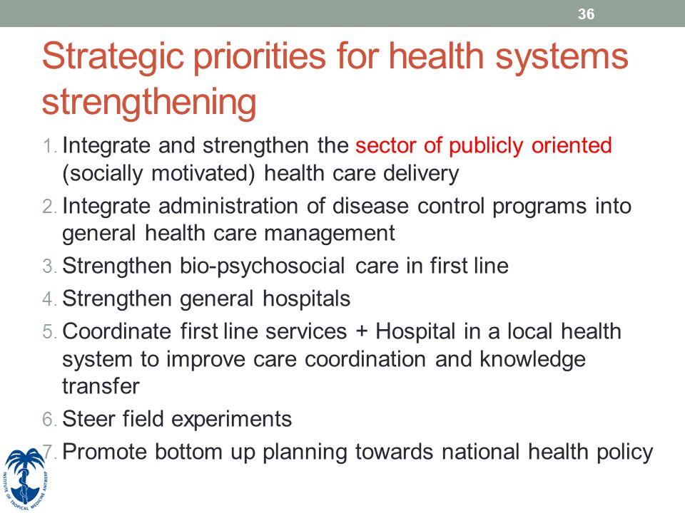 36 Strategic priorities for health systems strengthening 1. Integrate and strengthen the sector of publicly oriented (socially motivated) health care
