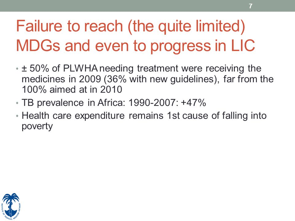 7 Failure to reach (the quite limited) MDGs and even to progress in LIC ± 50% of PLWHA needing treatment were receiving the medicines in 2009 (36% wit