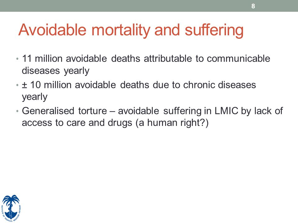 8 Avoidable mortality and suffering 11 million avoidable deaths attributable to communicable diseases yearly ± 10 million avoidable deaths due to chro