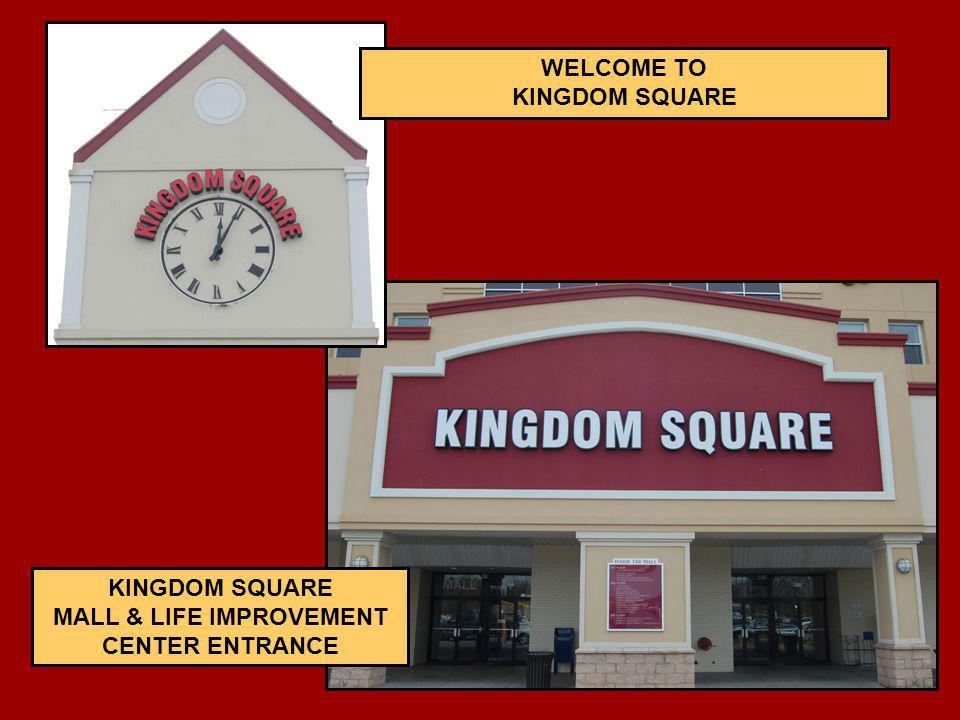 KINGDOM SQUARE MALL & LIFE IMPROVEMENT CENTER ENTRANCE WELCOME TO KINGDOM SQUARE