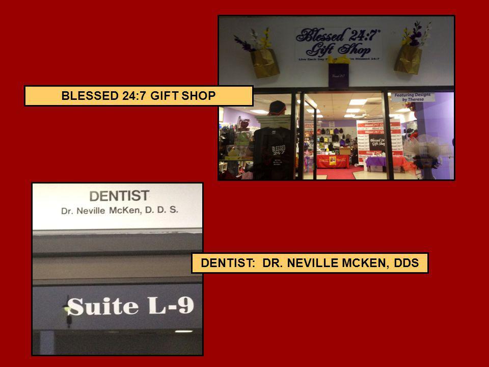 BLESSED 24:7 GIFT SHOP DENTIST: DR. NEVILLE MCKEN, DDS
