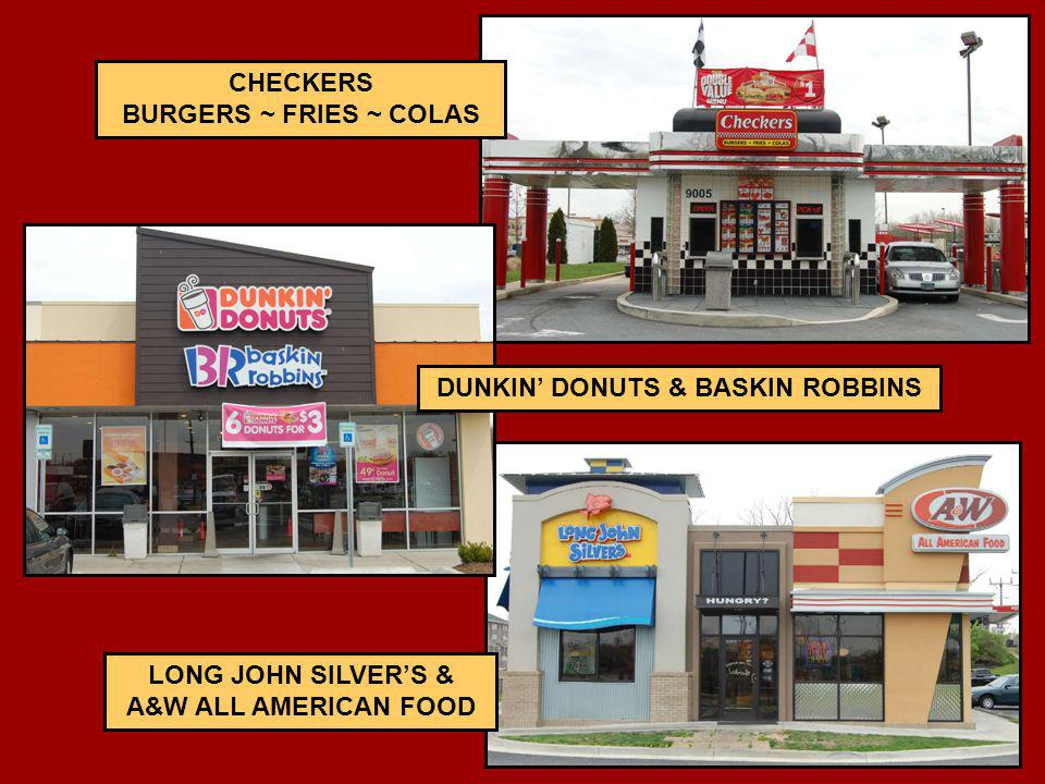 CHECKERS BURGERS ~ FRIES ~ COLAS LONG JOHN SILVERS & A&W ALL AMERICAN FOOD DUNKIN DONUTS & BASKIN ROBBINS