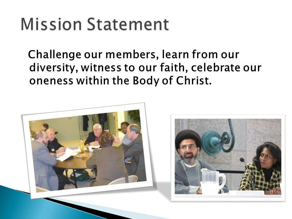 Challenge our members, learn from our diversity, witness to our faith, celebrate our oneness within the Body of Christ.