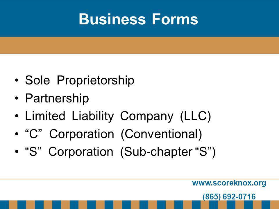www.scoreknox.org (865) 692-0716 Business Forms Sole Proprietorship Partnership Limited Liability Company (LLC) C Corporation (Conventional) S Corporation (Sub-chapter S)