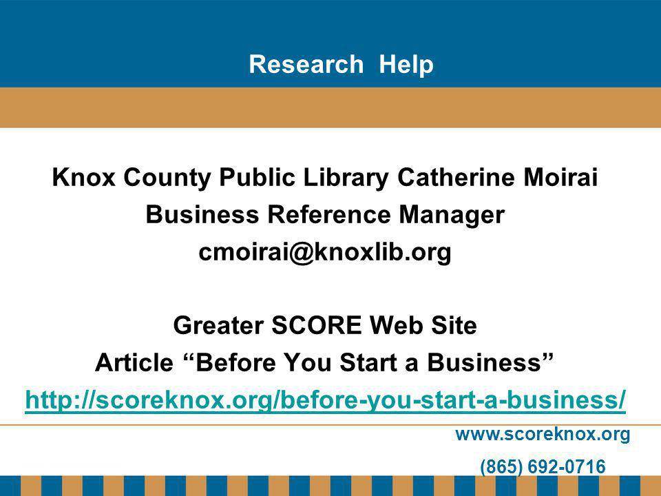 www.scoreknox.org (865) 692-0716 Research Help Knox County Public Library Catherine Moirai Business Reference Manager cmoirai@knoxlib.org Greater SCOR