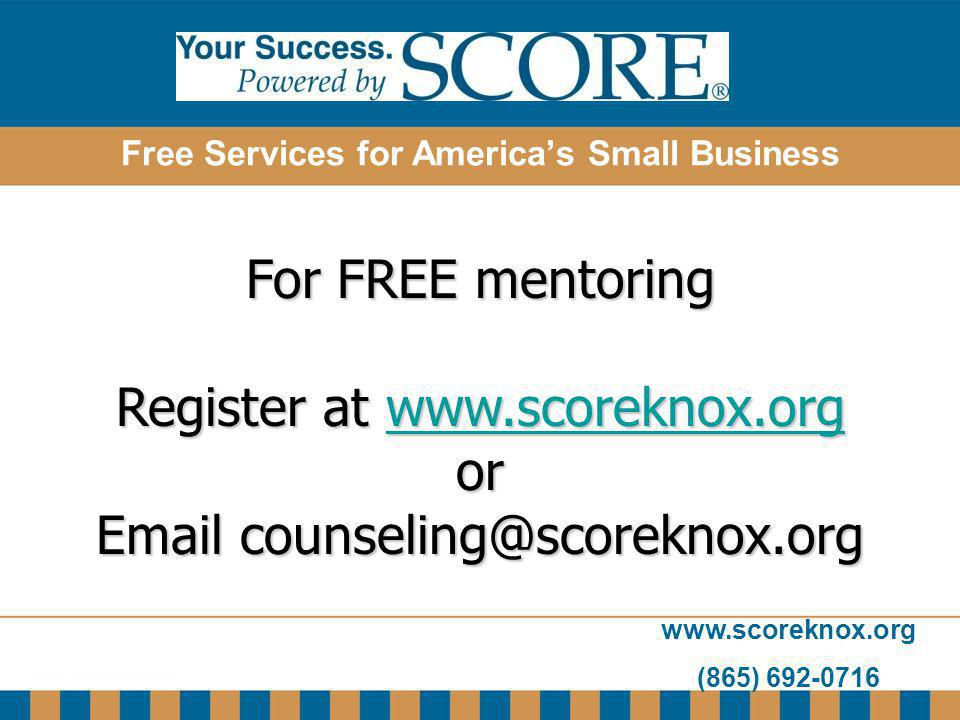 www.scoreknox.org (865) 692-0716 Free Services for Americas Small Business For FREE mentoring Register at www.scoreknox.org www.scoreknox.org or Email
