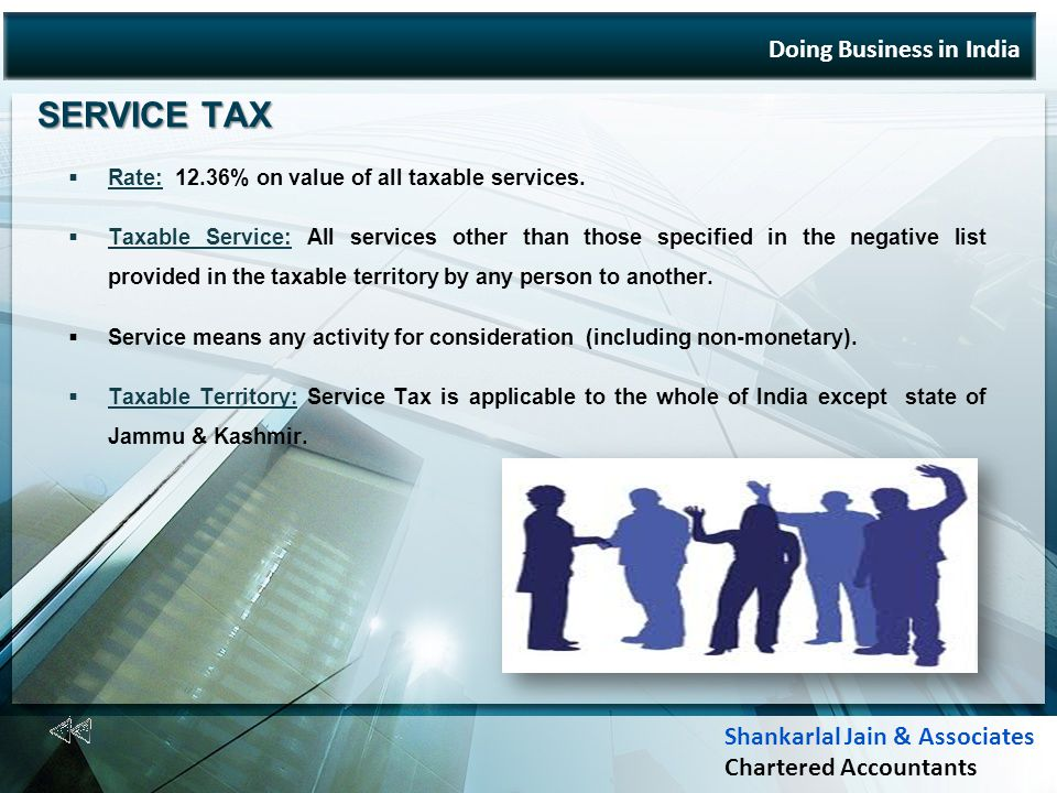 Doing Business in India SERVICE TAX Rate: 12.36% on value of all taxable services.