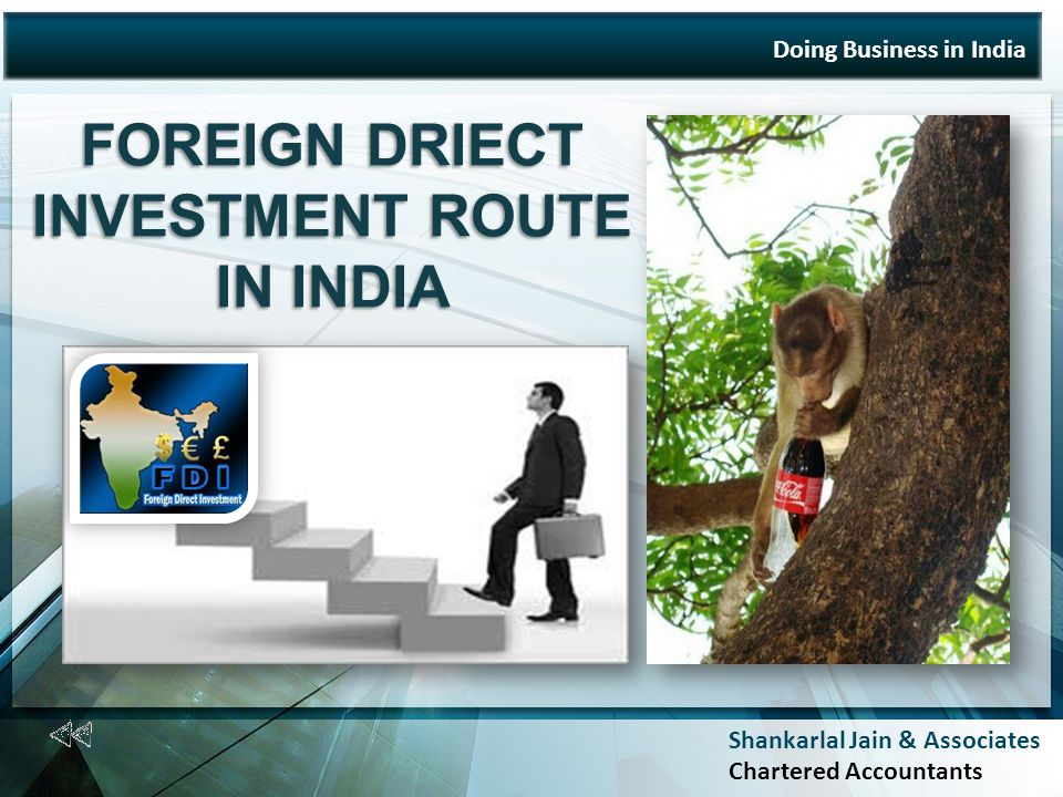 Shankarlal Jain & Associates Chartered Accountants Doing Business in India FOREIGN DRIECT INVESTMENT ROUTE IN INDIA
