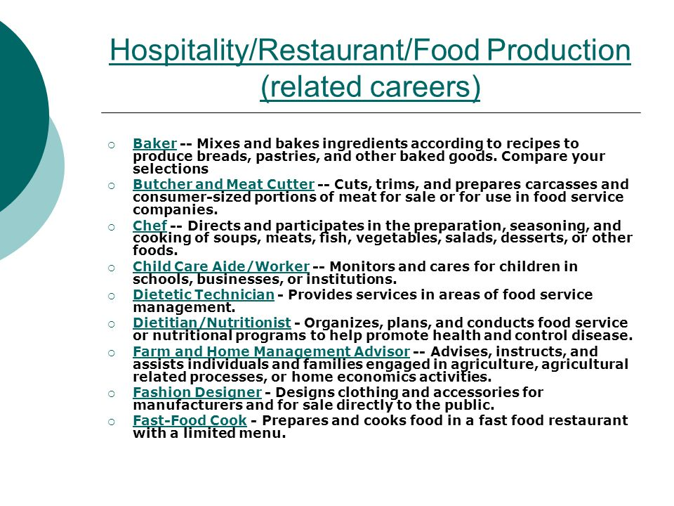 Hospitality/Restaurant/Food Production (related careers) Baker -- Mixes and bakes ingredients according to recipes to produce breads, pastries, and ot