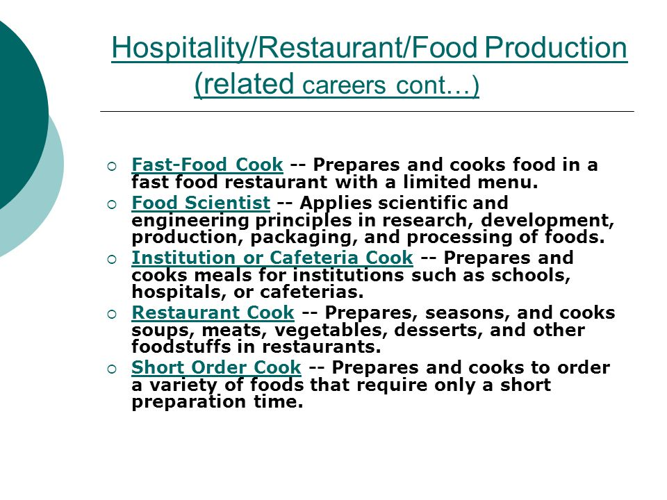 Hospitality/Restaurant/Food Production (related careers cont…) Fast-Food Cook -- Prepares and cooks food in a fast food restaurant with a limited menu
