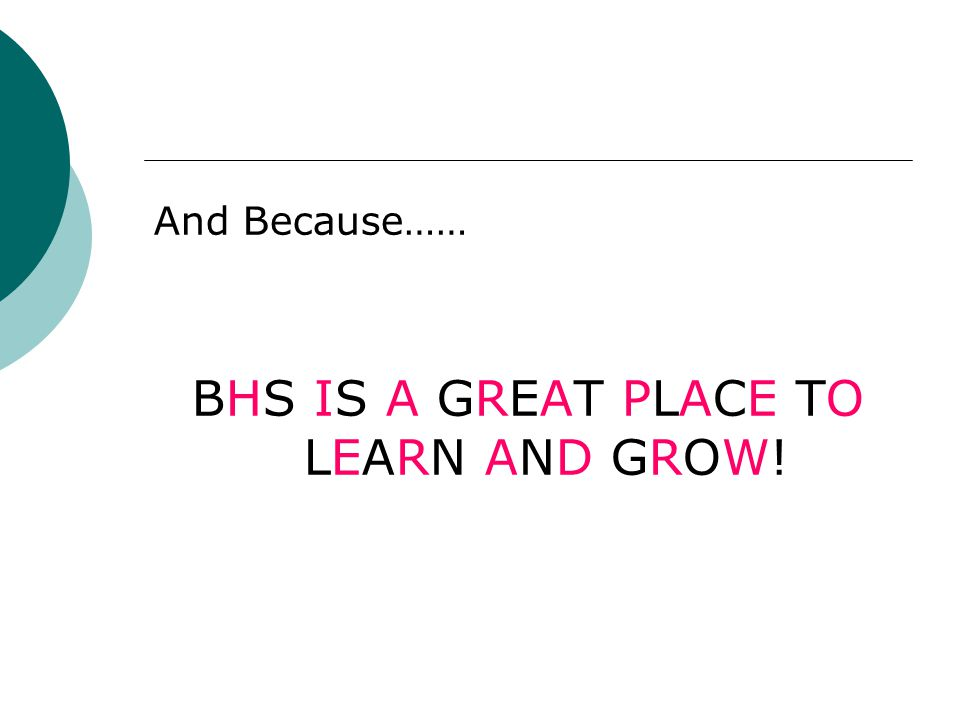 And Because…… BHS IS A GREAT PLACE TO LEARN AND GROW!