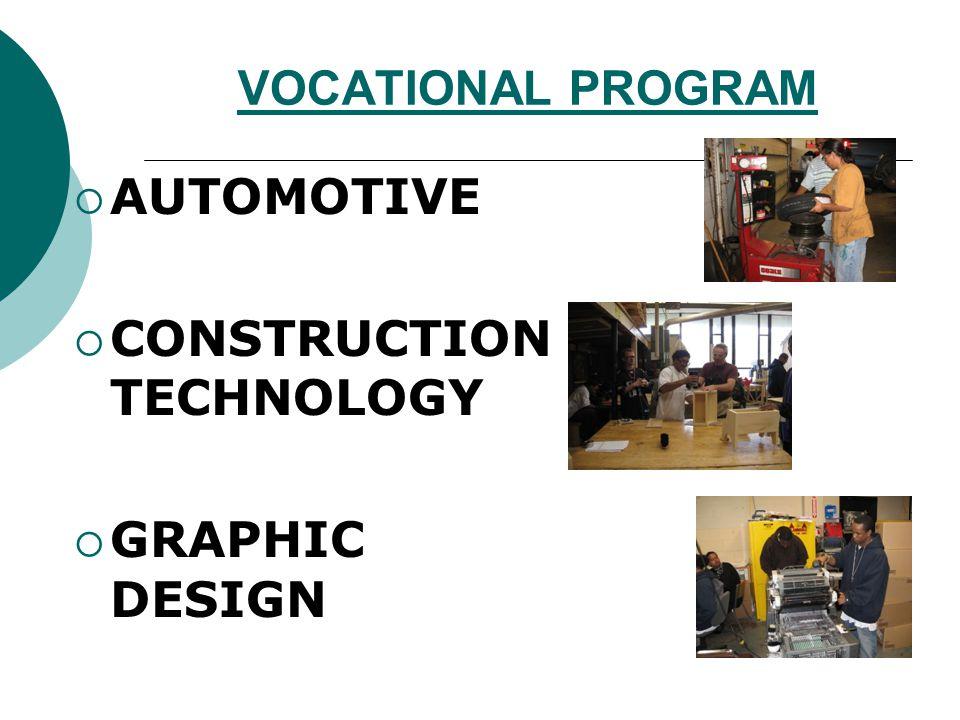 VOCATIONAL PROGRAM AUTOMOTIVE CONSTRUCTION TECHNOLOGY GRAPHIC DESIGN