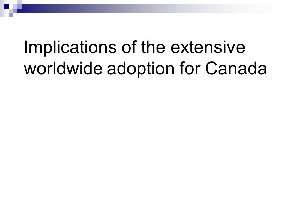 Implications of the extensive worldwide adoption for Canada