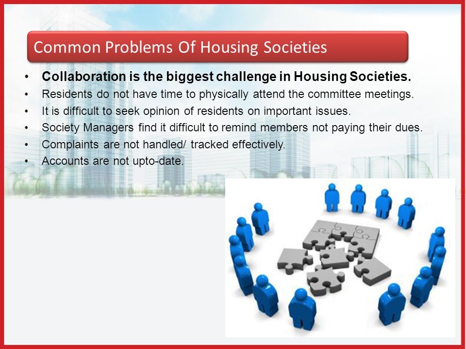 Common Problems Of Housing Societies Collaboration is the biggest challenge in Housing Societies. Residents do not have time to physically attend the