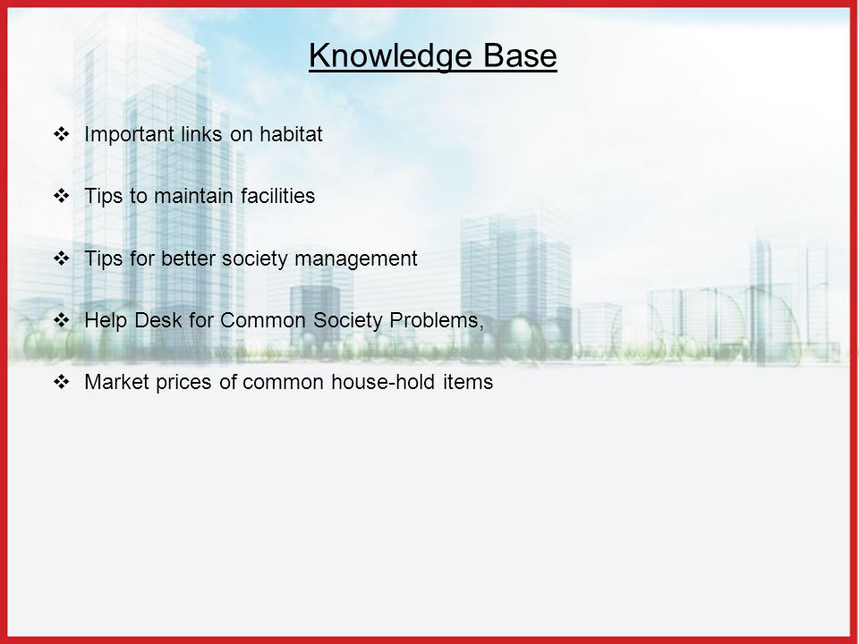Knowledge Base Important links on habitat Tips to maintain facilities Tips for better society management Help Desk for Common Society Problems, Market