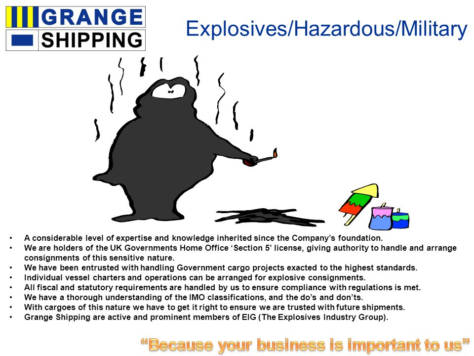 Explosives/Hazardous/Military A considerable level of expertise and knowledge inherited since the Companys foundation.