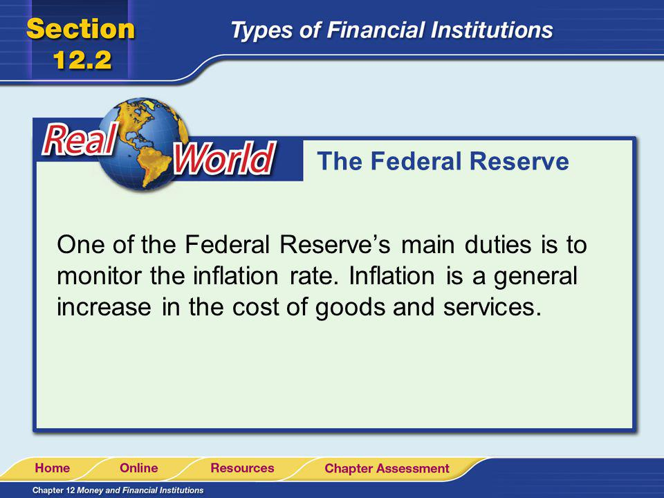 The Federal Reserve One of the Federal Reserves main duties is to monitor the inflation rate. Inflation is a general increase in the cost of goods and