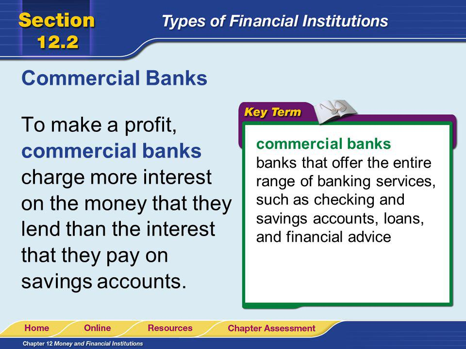 Commercial Banks To make a profit, commercial banks charge more interest on the money that they lend than the interest that they pay on savings accoun