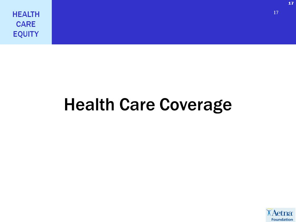 17 HEALTH CARE EQUITY 17 Health Care Coverage