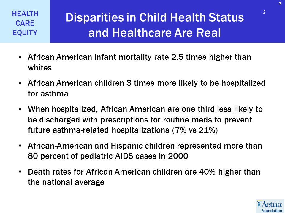 2 HEALTH CARE EQUITY 2 2 Disparities in Child Health Status and Healthcare Are Real African American infant mortality rate 2.5 times higher than white