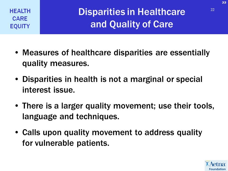 22 HEALTH CARE EQUITY 22 Disparities in Healthcare and Quality of Care Measures of healthcare disparities are essentially quality measures.