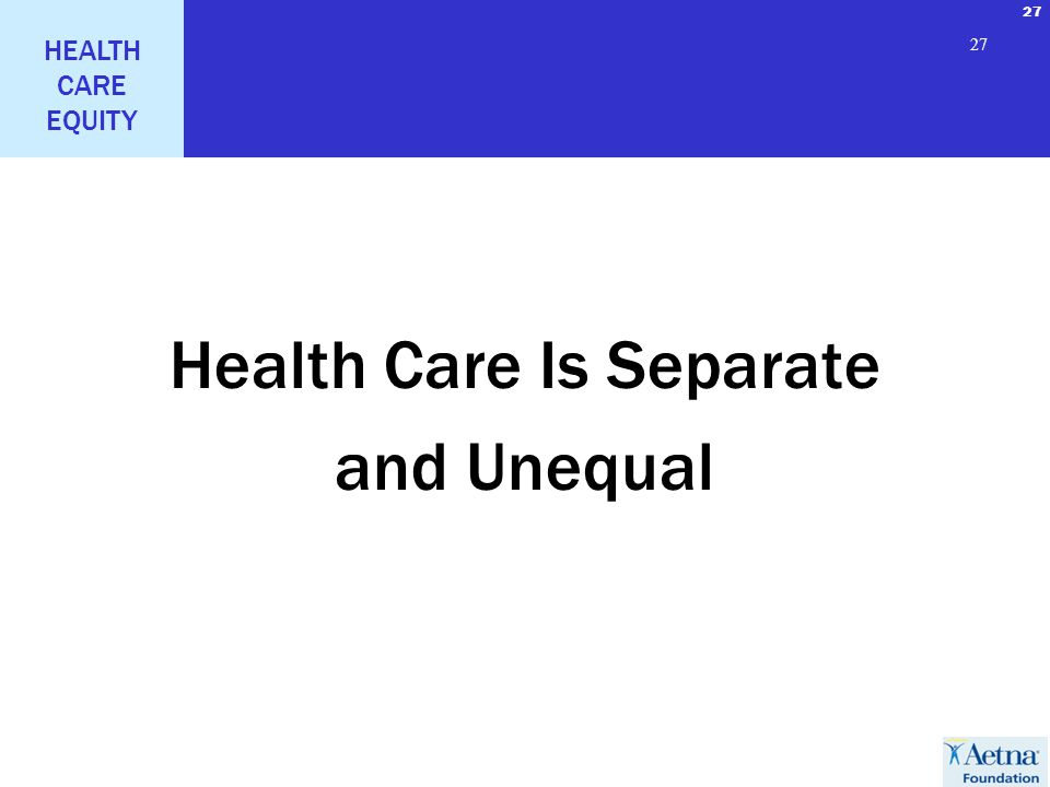 27 HEALTH CARE EQUITY 27 Health Care Is Separate and Unequal