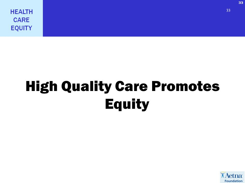 33 HEALTH CARE EQUITY 33 High Quality Care Promotes Equity