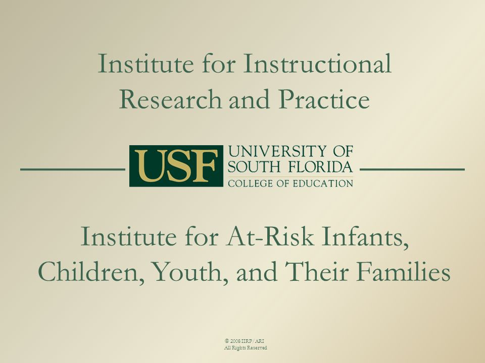 Institute for Instructional Research and Practice Institute for At-Risk Infants, Children, Youth, and Their Families © 2008 IIRP/ARI All Rights Reserv