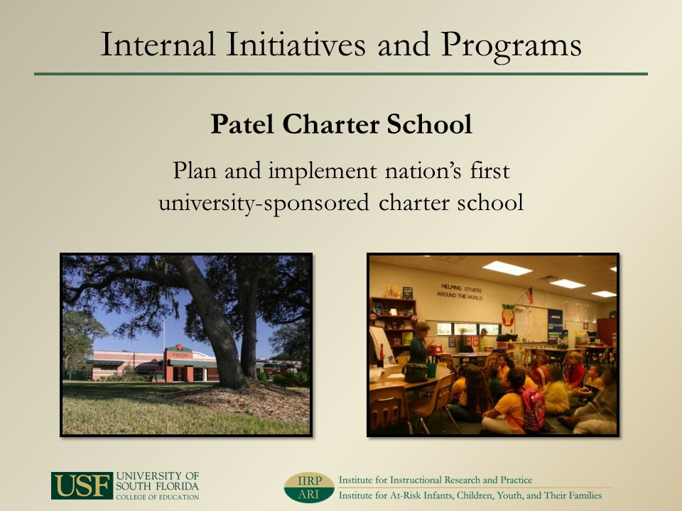 Patel Charter School Plan and implement nations first university-sponsored charter school Internal Initiatives and Programs