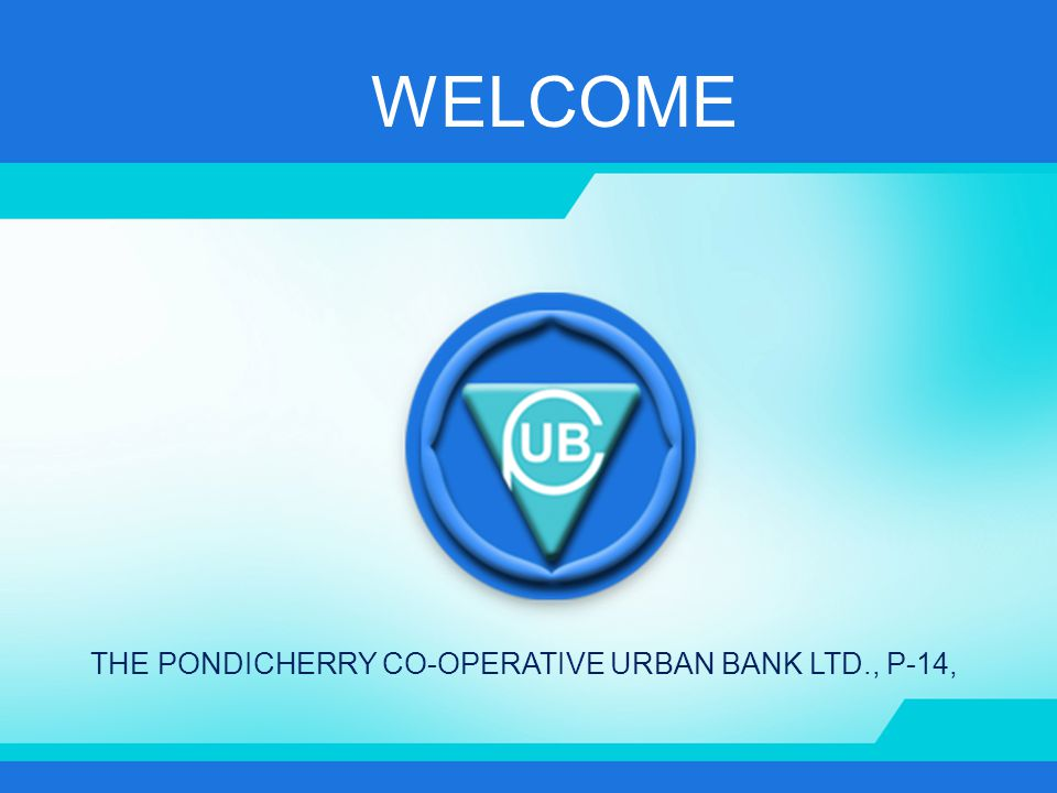 THE PONDICHERRY CO-OPERATIVE URBAN BANK LTD., P-14, FUTURE PLANS CBS will provide Automated centralized front, middle and back-end banking processes.