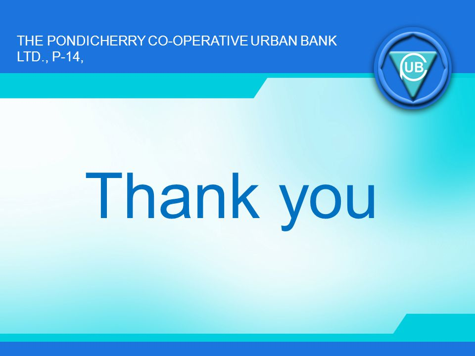 THE PONDICHERRY CO-OPERATIVE URBAN BANK LTD., P-14, Thank you