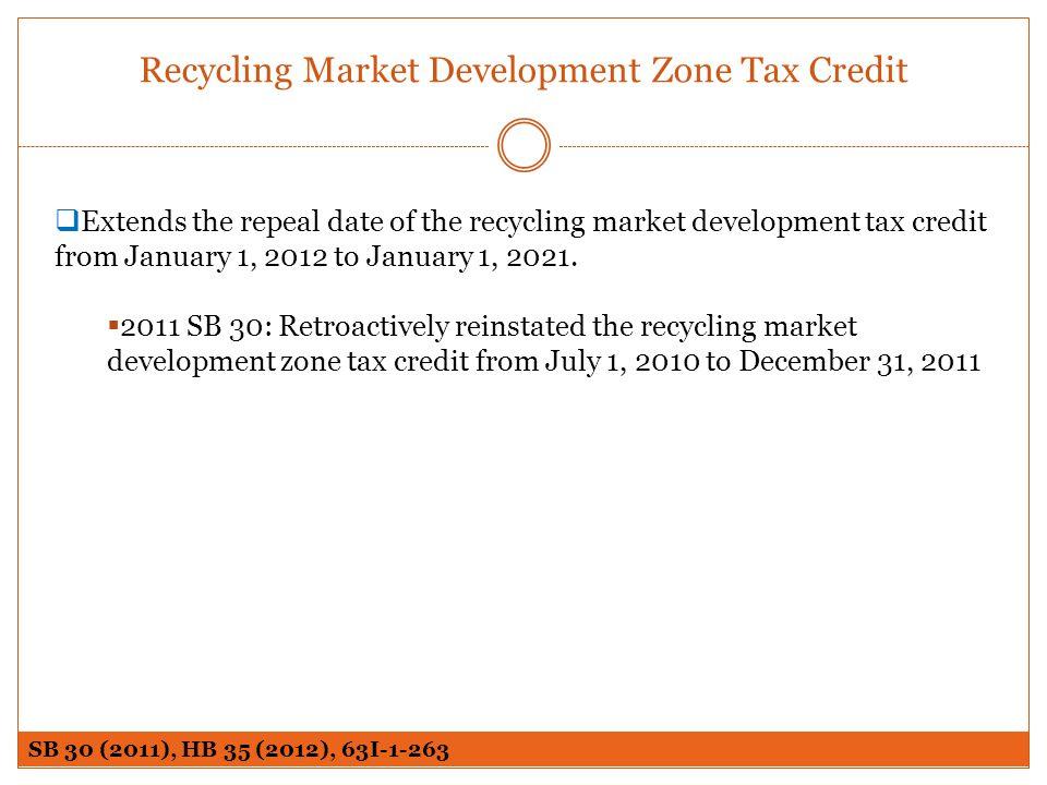 Recycling Market Development Zone Tax Credit Extends the repeal date of the recycling market development tax credit from January 1, 2012 to January 1,