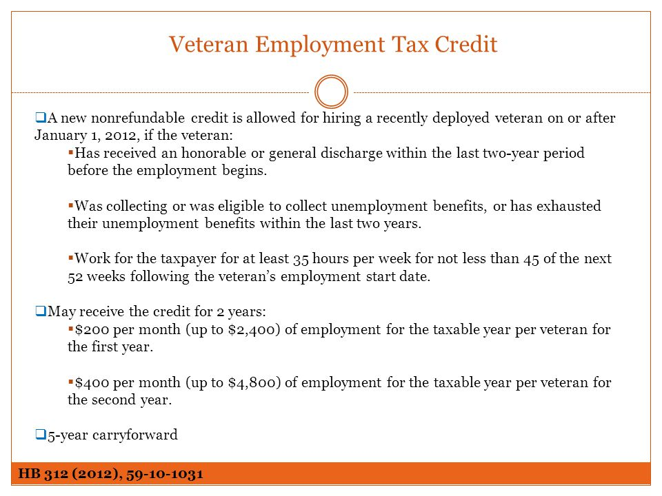 Veteran Employment Tax Credit A new nonrefundable credit is allowed for hiring a recently deployed veteran on or after January 1, 2012, if the veteran
