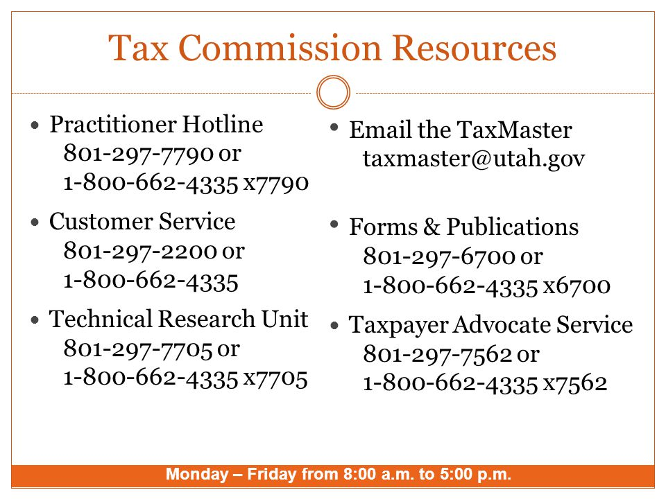 Tax Commission Resources Practitioner Hotline 801-297-7790 or 1-800-662-4335 x7790 Customer Service 801-297-2200 or 1-800-662-4335 Technical Research