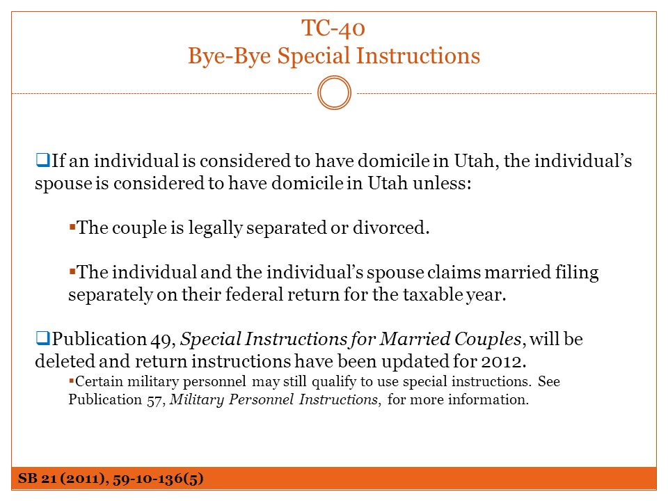 TC-40 Bye-Bye Special Instructions If an individual is considered to have domicile in Utah, the individuals spouse is considered to have domicile in U