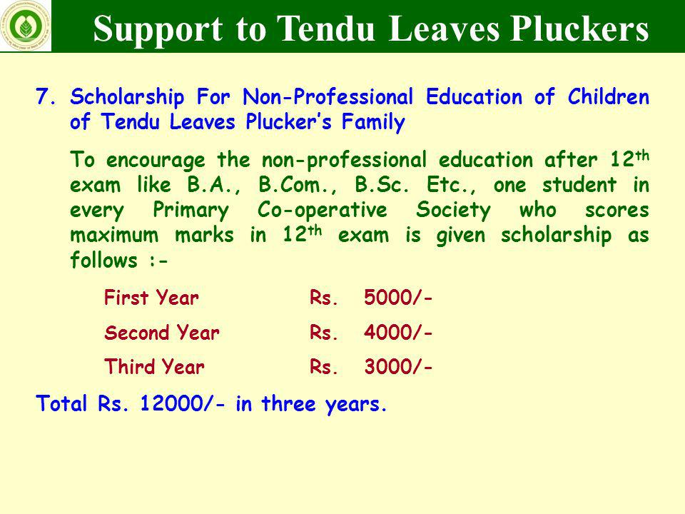 7.Scholarship For Non-Professional Education of Children of Tendu Leaves Pluckers Family To encourage the non-professional education after 12 th exam