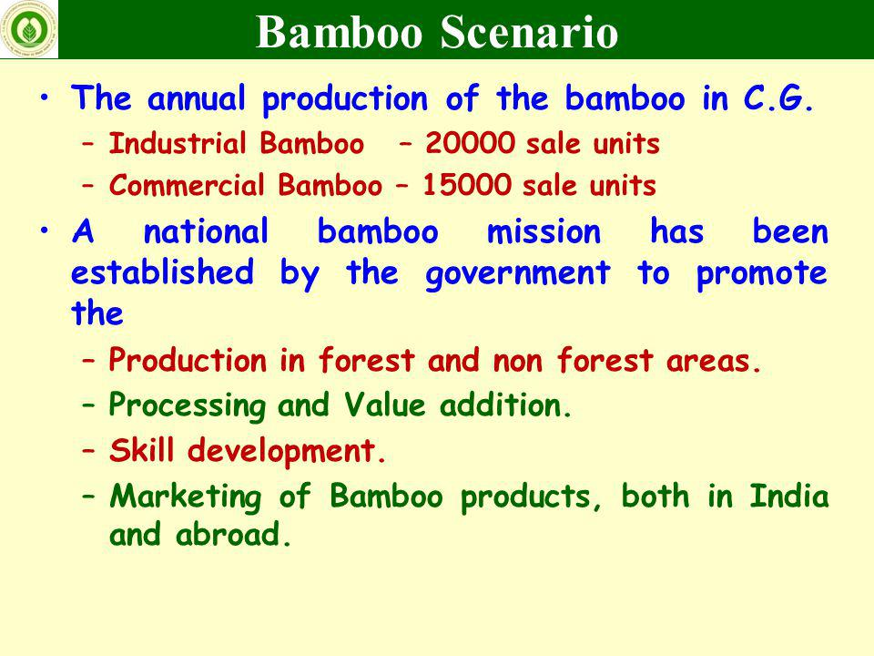 The annual production of the bamboo in C.G. –Industrial Bamboo – 20000 sale units –Commercial Bamboo – 15000 sale units A national bamboo mission has