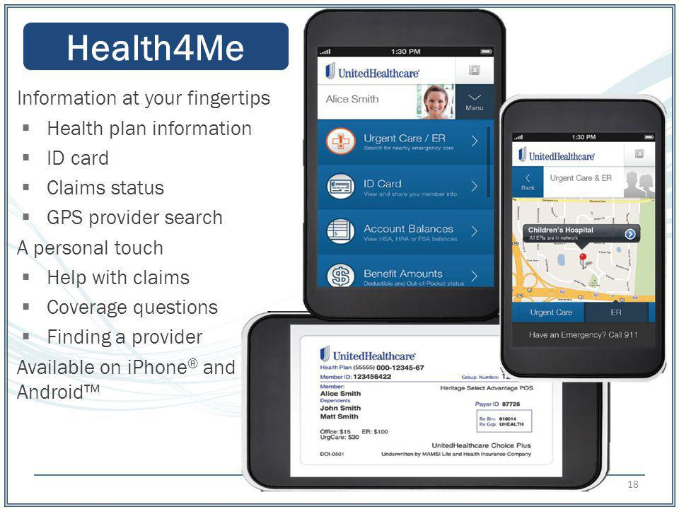 Health4Me Information at your fingertips Health plan information ID card Claims status GPS provider search A personal touch Help with claims Coverage