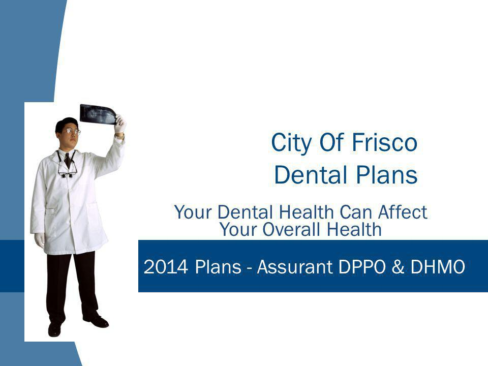 City Of Frisco Dental Plans Your Dental Health Can Affect Your Overall Health 2014 Plans - Assurant DPPO & DHMO
