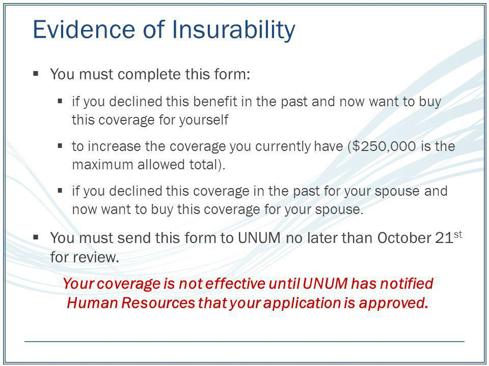 Evidence of Insurability You must complete this form: if you declined this benefit in the past and now want to buy this coverage for yourself to incre