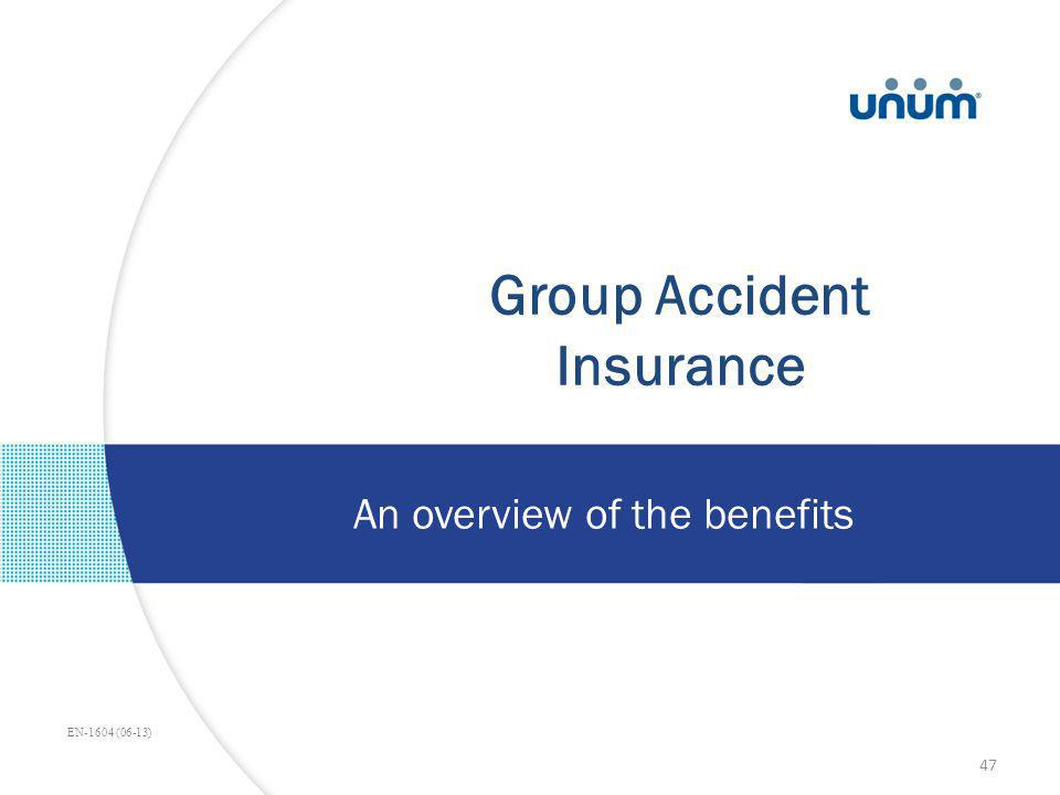 Group Accident Insurance An overview of the benefits EN-1604 (06-13) 47