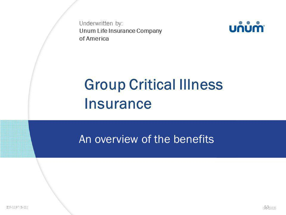 Group Critical Illness Insurance An overview of the benefits Underwritten by: Unum Life Insurance Company of America EN-1197 (8-11) (03/2013 ) 53